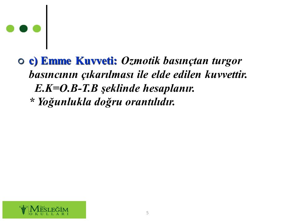 c) Emme Kuvveti: Ozmotik basınçtan turgor basıncının çıkarılması ile elde edilen kuvvettir.