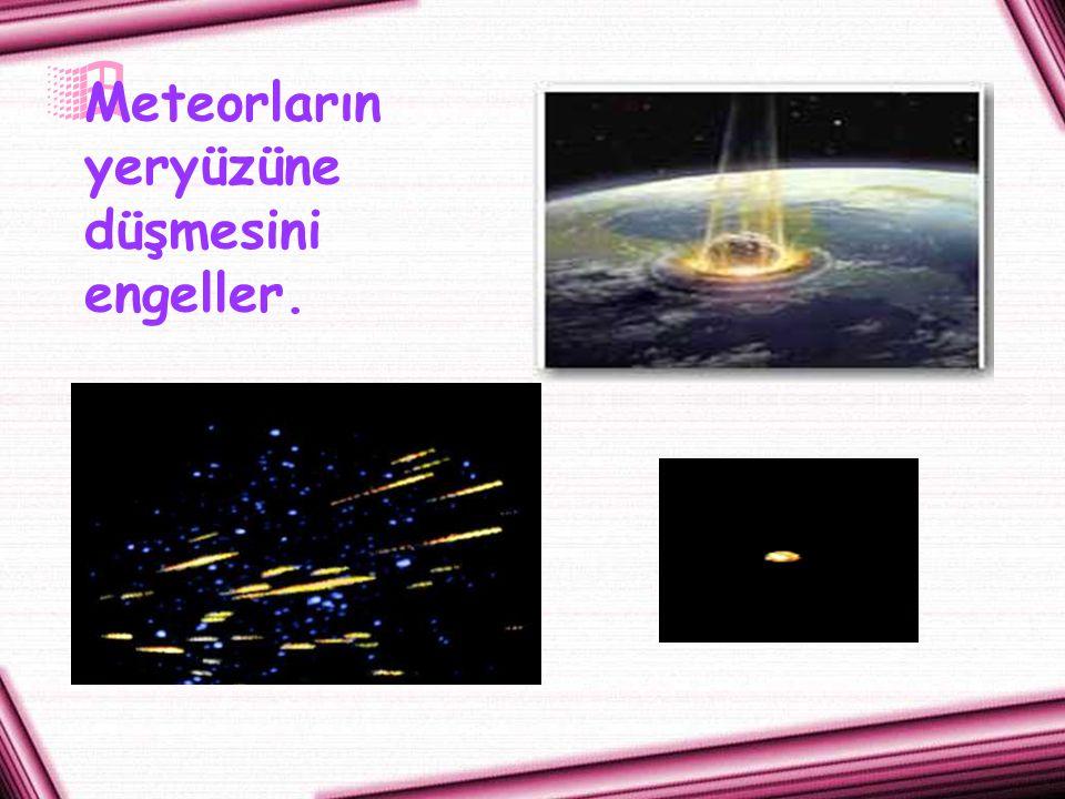 Meteorların yeryüzüne düşmesini engeller.