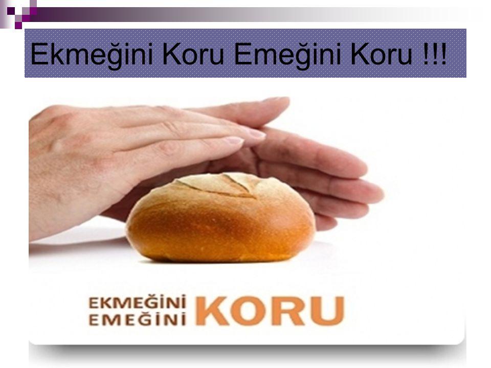 Ekmeğini Koru Emeğini Koru !!!