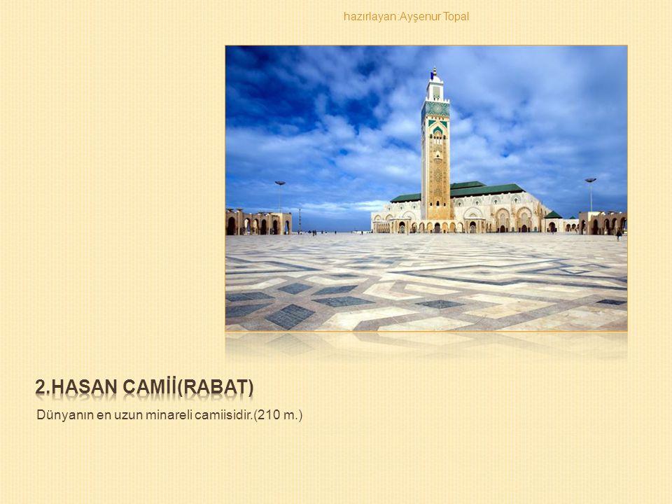 2.HASAN CAMİİ(RABAT) Dünyanın en uzun minareli camiisidir.(210 m.)