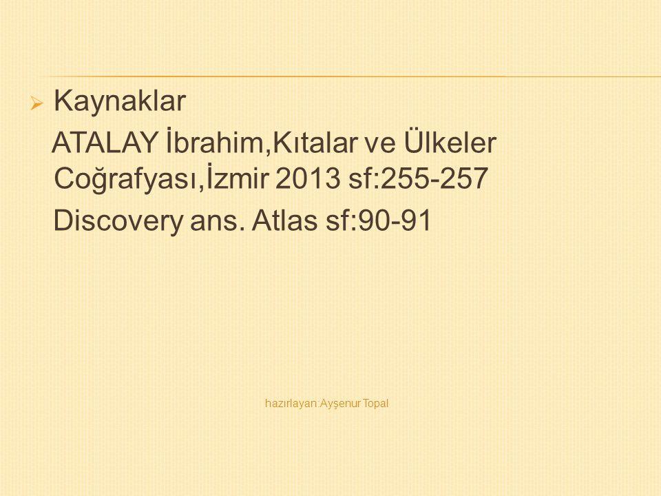 ATALAY İbrahim,Kıtalar ve Ülkeler Coğrafyası,İzmir 2013 sf:255-257