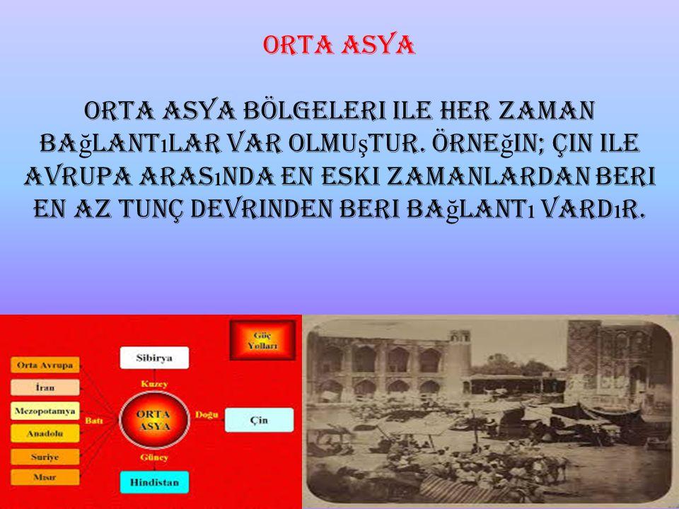 ORTA ASYA Orta Asya bölgeleri ile her zaman bağlantılar var olmuştur