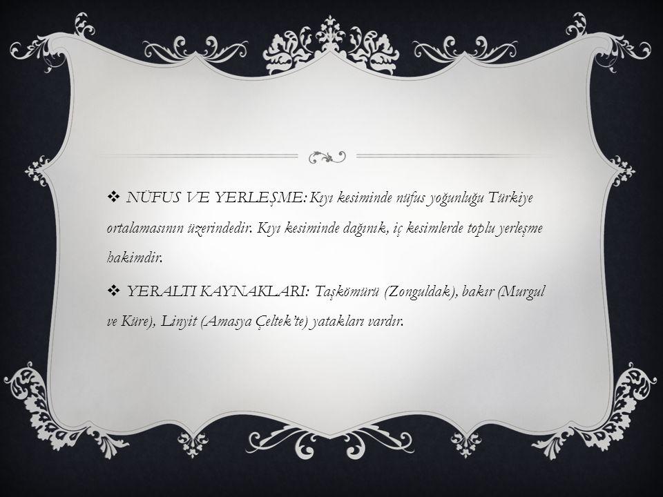 NÜFUS VE YERLEŞME: Kıyı kesiminde nüfus yoğunluğu Türkiye ortalamasının üzerindedir. Kıyı kesiminde dağınık, iç kesimlerde toplu yerleşme hakimdir.