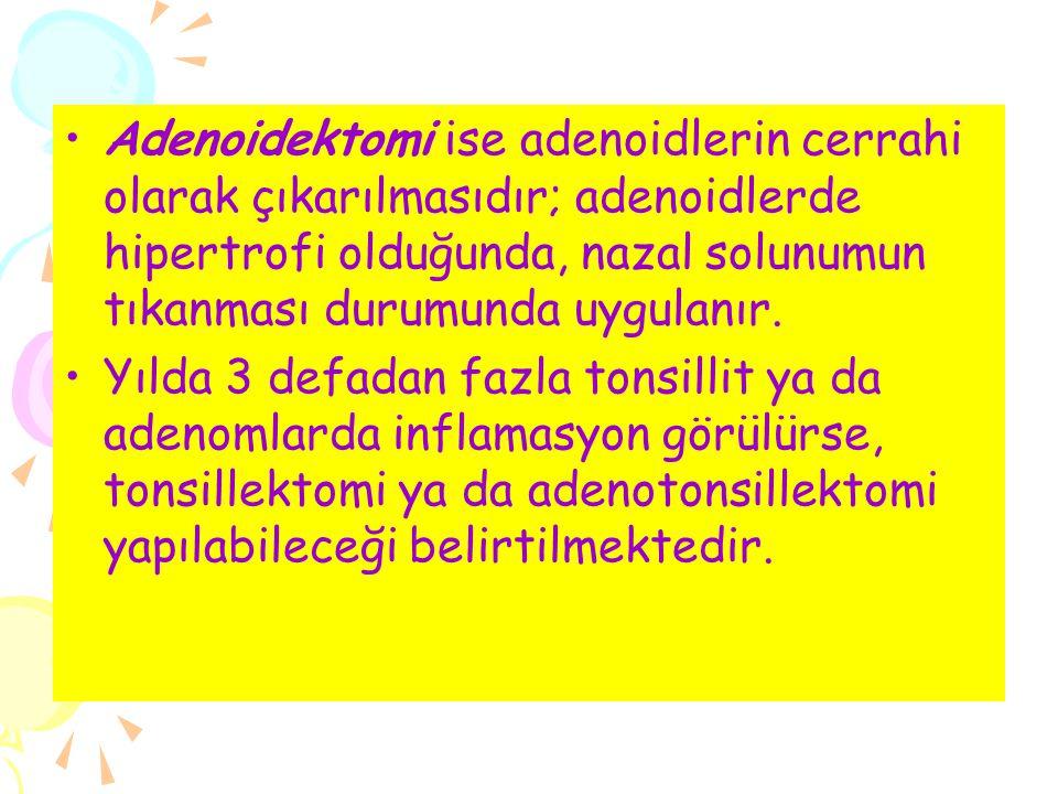 Adenoidektomi ise adenoidlerin cerrahi olarak çıkarılmasıdır; adenoidlerde hipertrofi olduğunda, nazal solunumun tıkanması durumunda uygulanır.