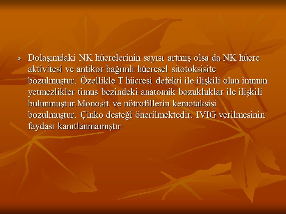 Dolaşımdaki NK hücrelerinin sayısı artmış olsa da NK hücre aktivitesi ve antikor bağımlı hücresel sitotoksisite bozulmuştur.