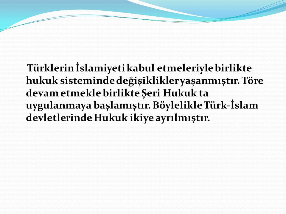 Türklerin İslamiyeti kabul etmeleriyle birlikte hukuk sisteminde değişiklikler yaşanmıştır.