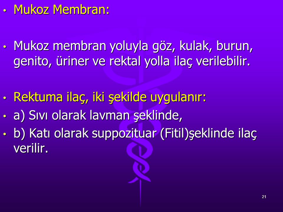 Mukoz Membran: Mukoz membran yoluyla göz, kulak, burun, genito, üriner ve rektal yolla ilaç verilebilir.