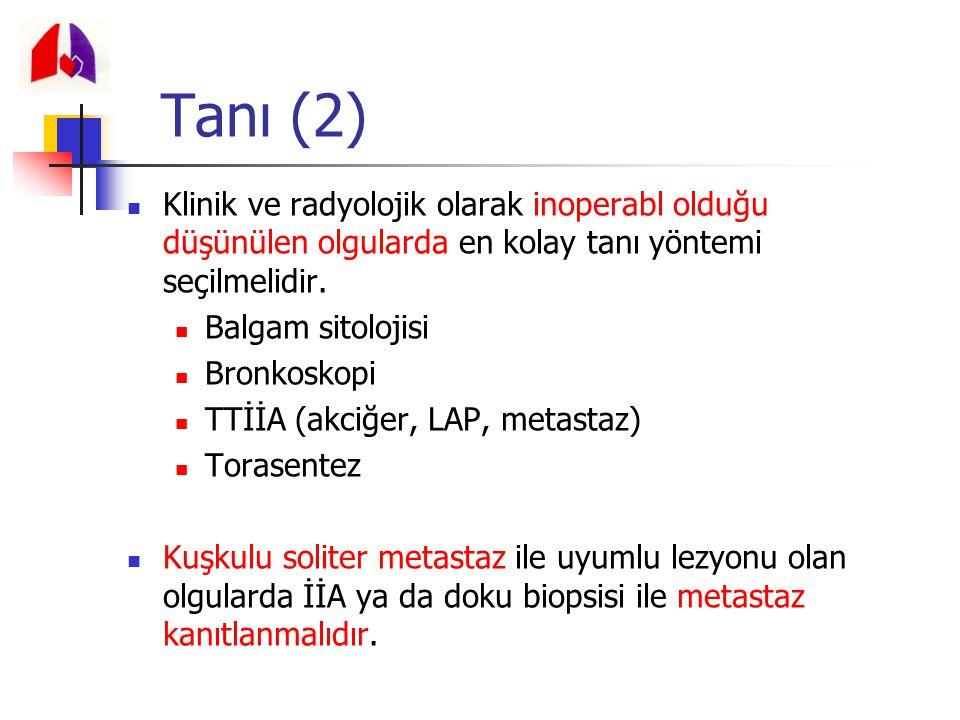 Tanı (2) Klinik ve radyolojik olarak inoperabl olduğu düşünülen olgularda en kolay tanı yöntemi seçilmelidir.