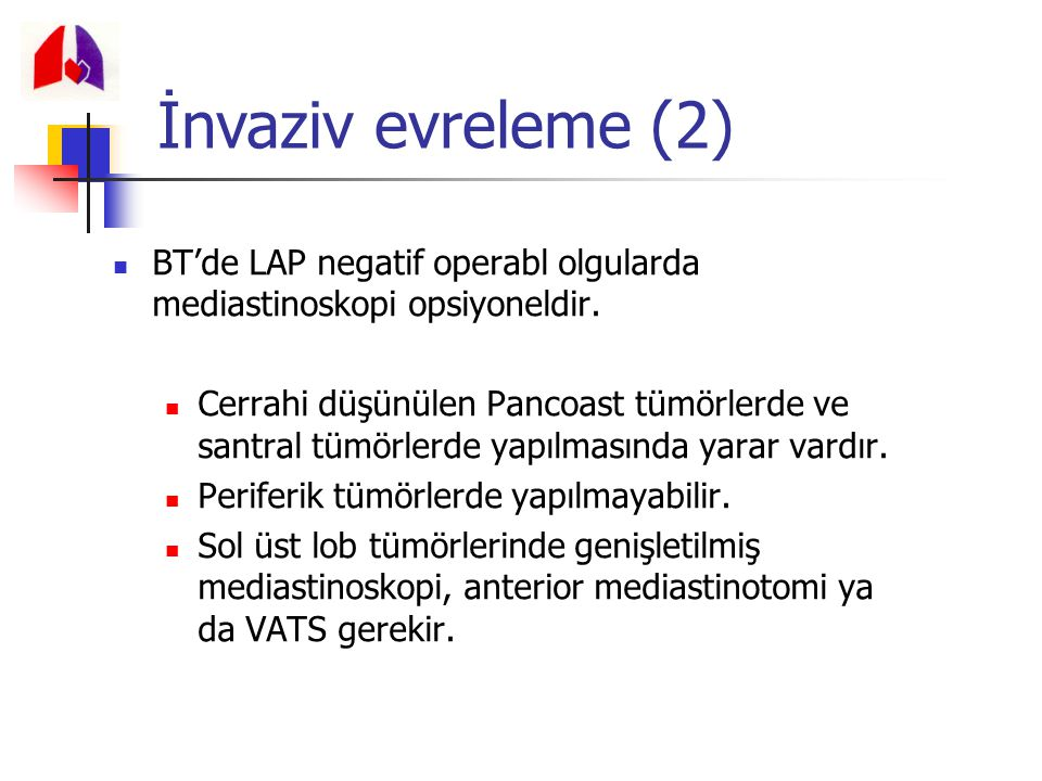 İnvaziv evreleme (2) BT'de LAP negatif operabl olgularda mediastinoskopi opsiyoneldir.