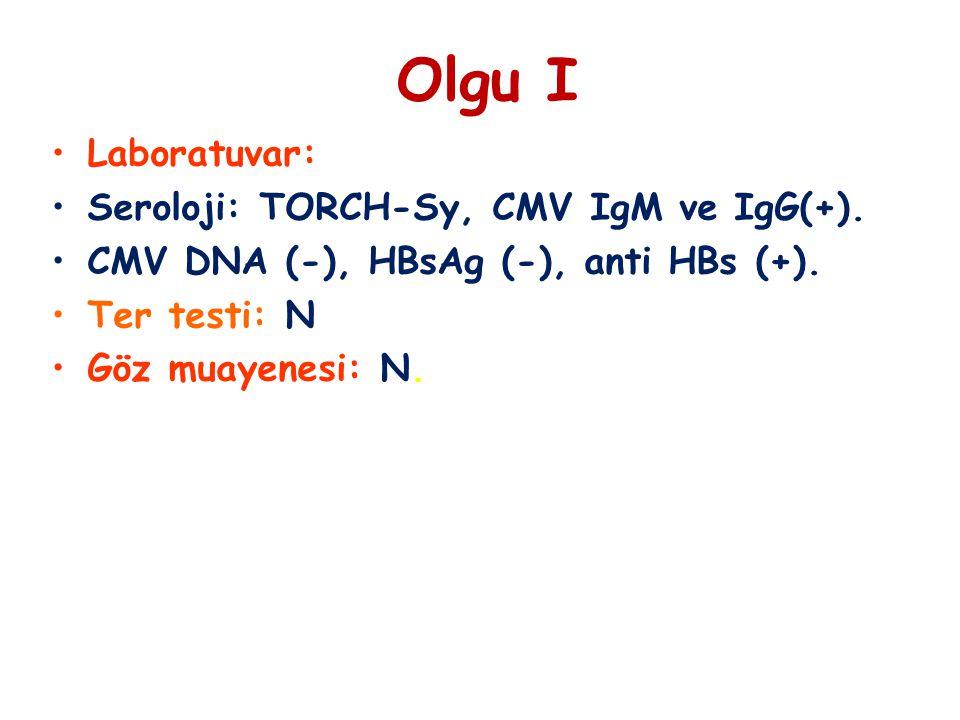 Olgu I Laboratuvar: Seroloji: TORCH-Sy, CMV IgM ve IgG(+).