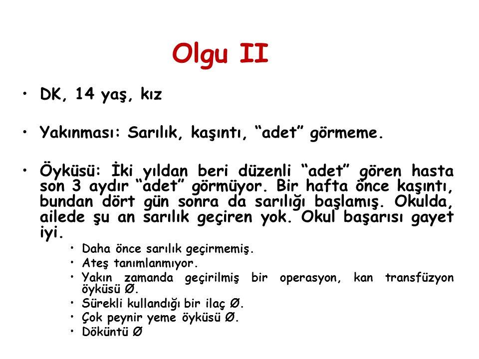 Olgu II DK, 14 yaş, kız Yakınması: Sarılık, kaşıntı, adet görmeme.