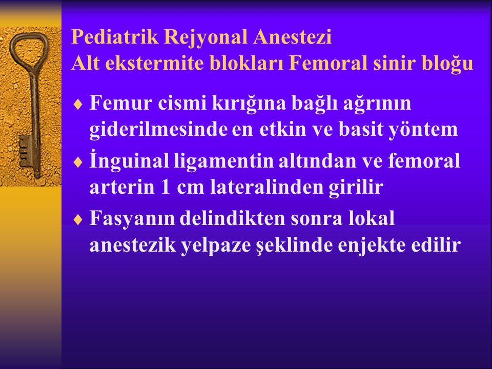 Pediatrik Rejyonal Anestezi Alt ekstermite blokları Femoral sinir bloğu