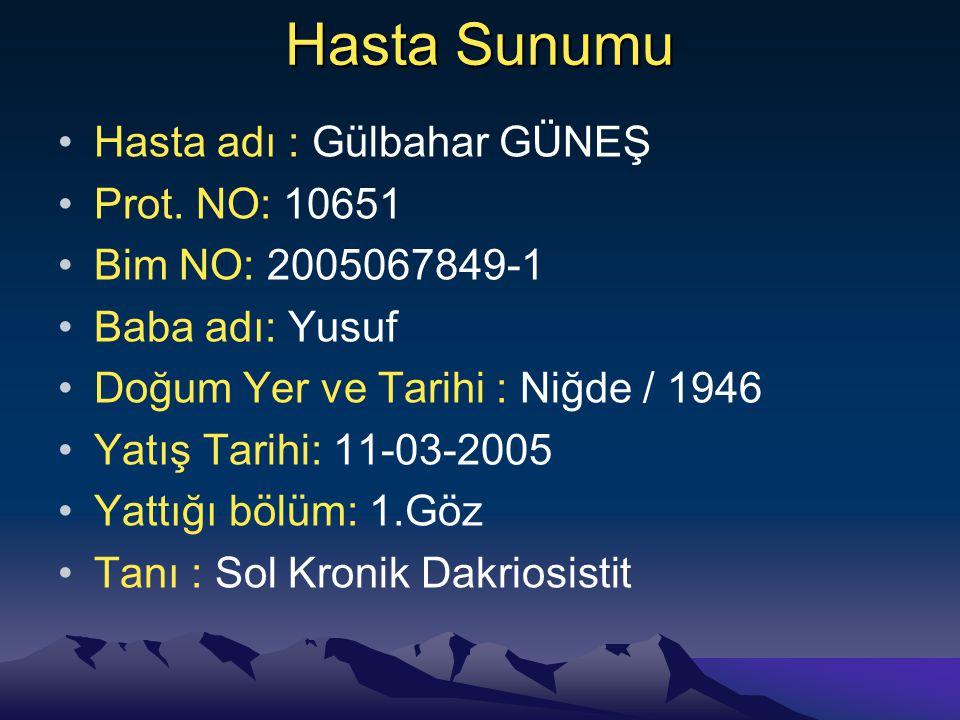 Hasta Sunumu Hasta adı : Gülbahar GÜNEŞ Prot. NO: 10651