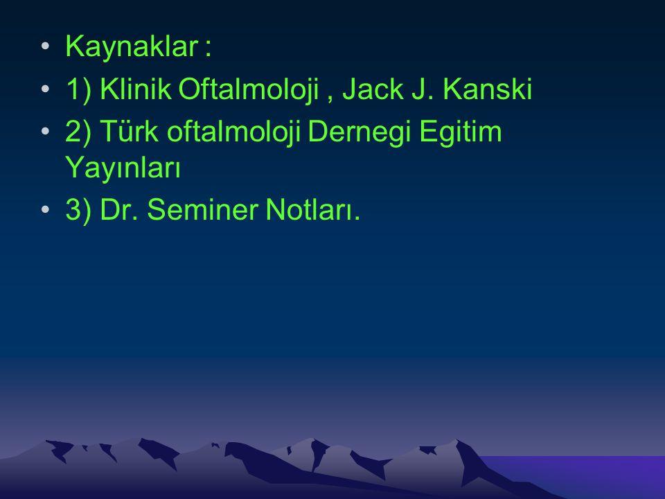 Kaynaklar : 1) Klinik Oftalmoloji , Jack J. Kanski.