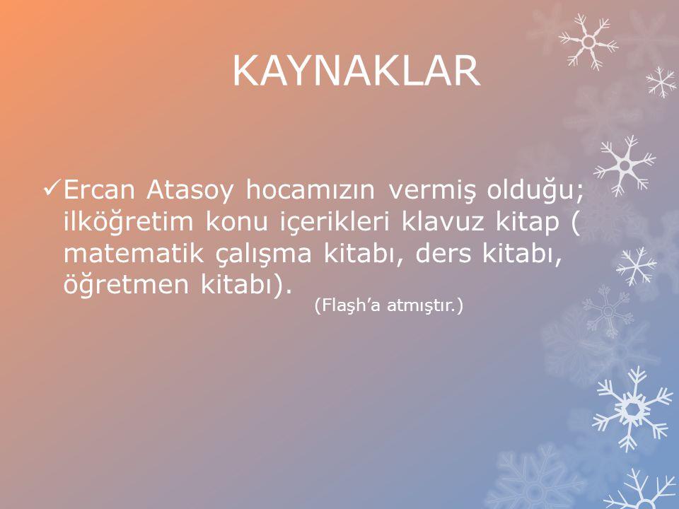 KAYNAKLAR Ercan Atasoy hocamızın vermiş olduğu; ilköğretim konu içerikleri klavuz kitap ( matematik çalışma kitabı, ders kitabı, öğretmen kitabı).