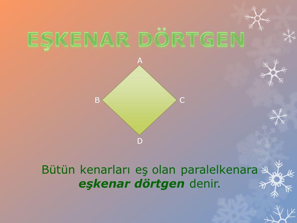 Bütün kenarları eş olan paralelkenara eşkenar dörtgen denir.