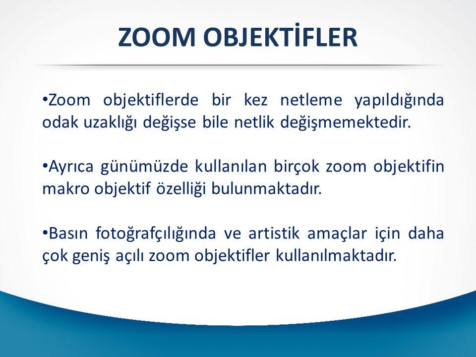 ZOOM OBJEKTİFLER Zoom objektiflerde bir kez netleme yapıldığında odak uzaklığı değişse bile netlik değişmemektedir.