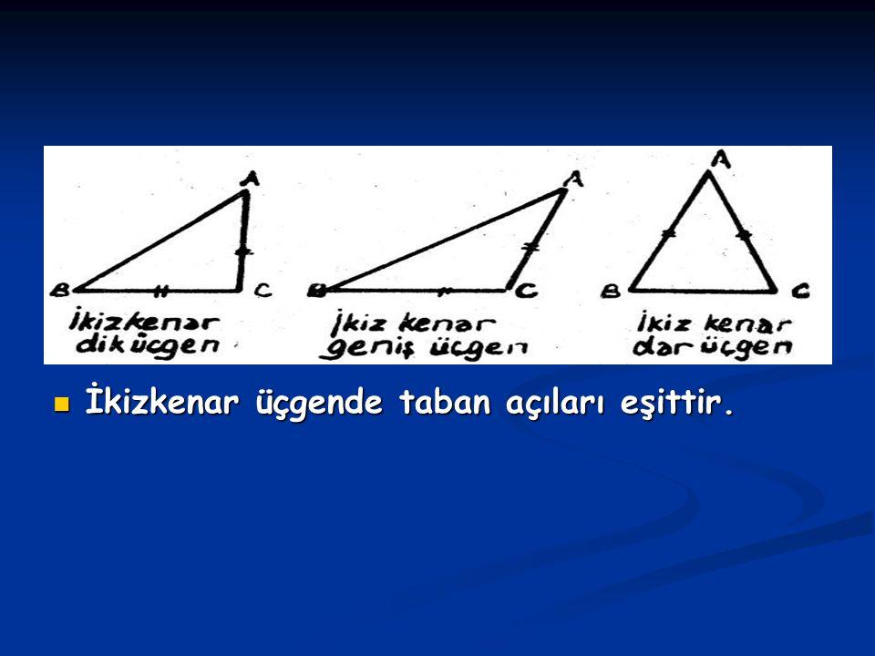 İkizkenar üçgende taban açıları eşittir.