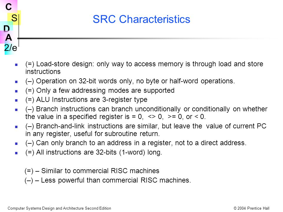 SRC Characteristics (=) Load-store design: only way to access memory is through load and store instructions.