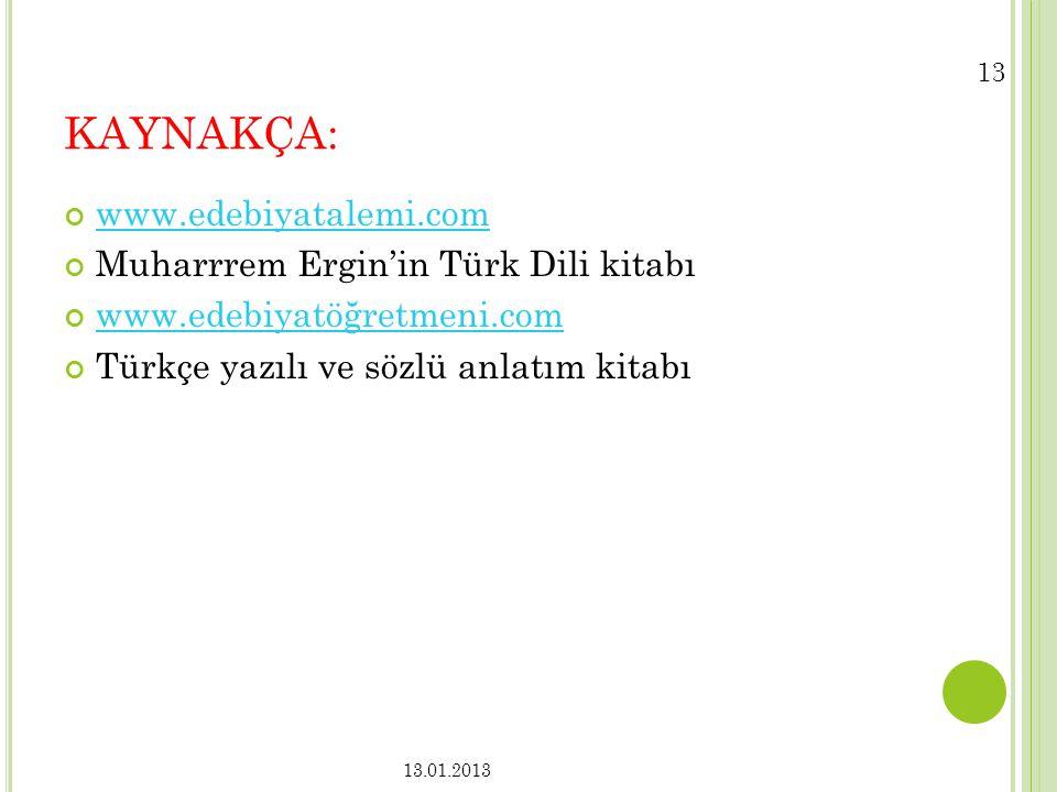 KAYNAKÇA: www.edebiyatalemi.com Muharrrem Ergin'in Türk Dili kitabı