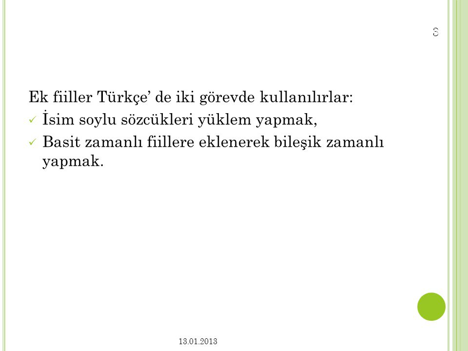 Ek fiiller Türkçe' de iki görevde kullanılırlar:
