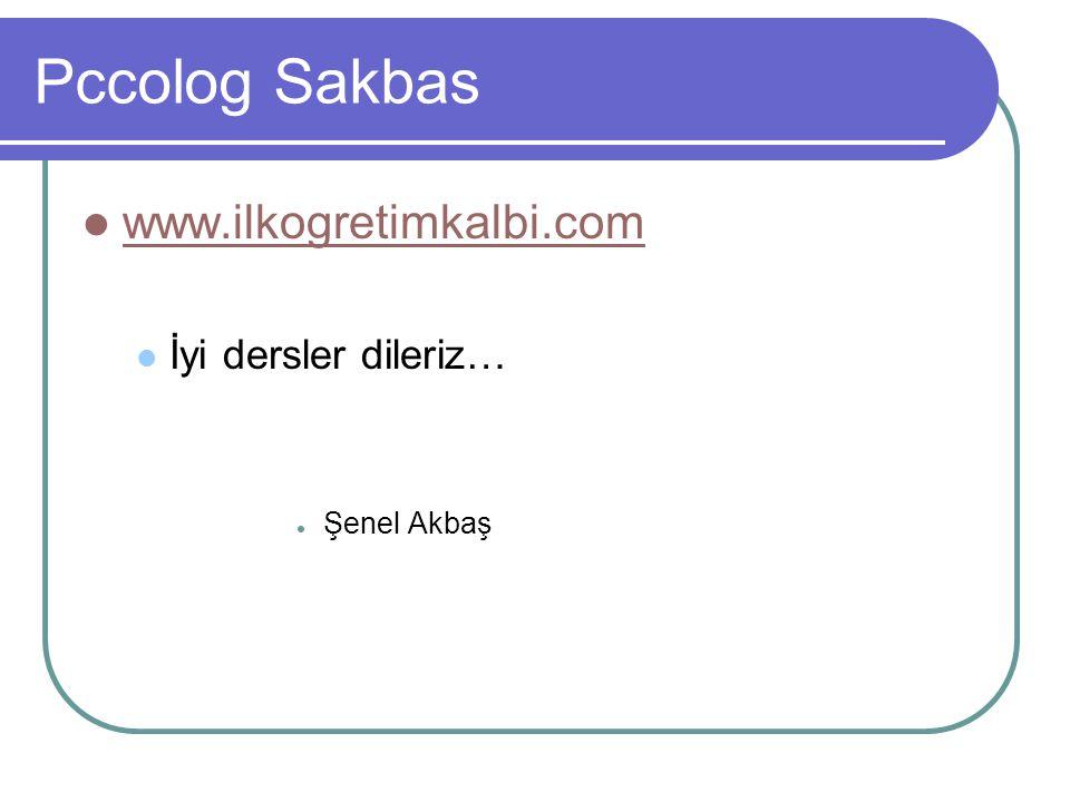 Pccolog Sakbas www.ilkogretimkalbi.com İyi dersler dileriz…