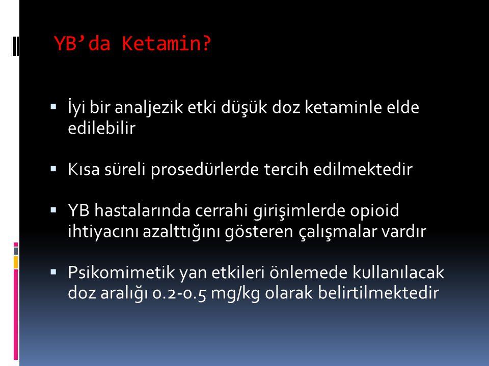 YB'da Ketamin İyi bir analjezik etki düşük doz ketaminle elde edilebilir. Kısa süreli prosedürlerde tercih edilmektedir.