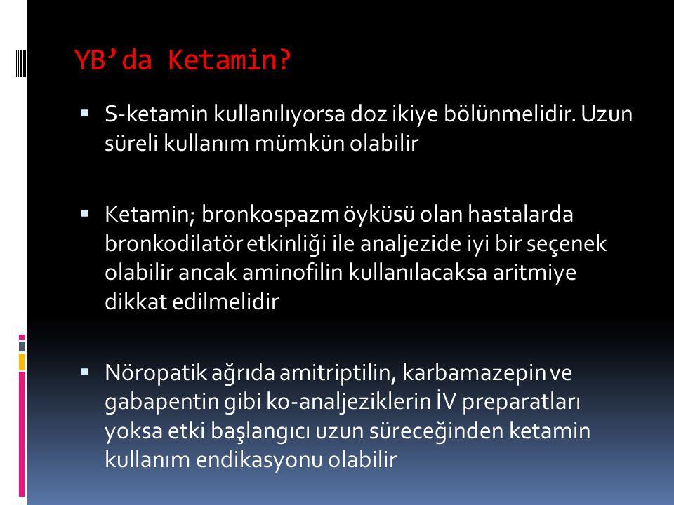 YB'da Ketamin S-ketamin kullanılıyorsa doz ikiye bölünmelidir. Uzun süreli kullanım mümkün olabilir.