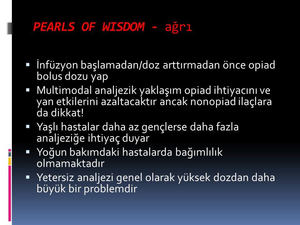 PEARLS OF WISDOM - ağrı İnfüzyon başlamadan/doz arttırmadan önce opiad bolus dozu yap.