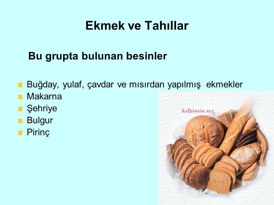 Ekmek ve Tahıllar Bu grupta bulunan besinler