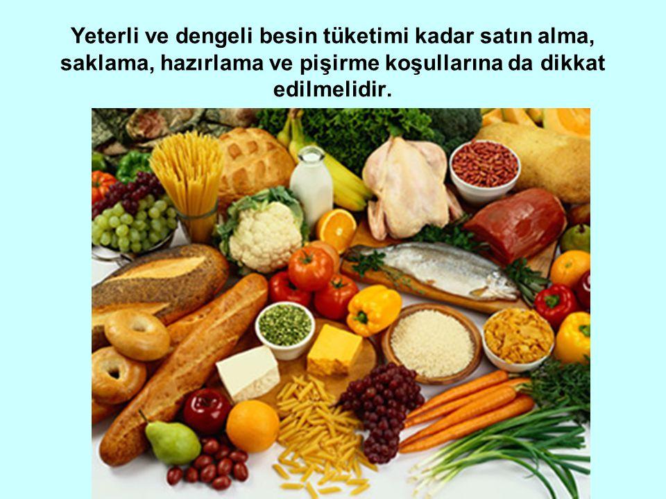 Yeterli ve dengeli besin tüketimi kadar satın alma, saklama, hazırlama ve pişirme koşullarına da dikkat edilmelidir.