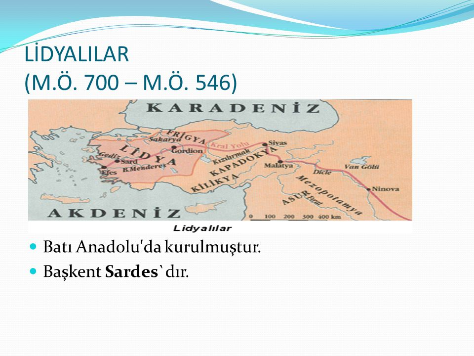 LİDYALILAR (M.Ö. 700 – M.Ö. 546) Batı Anadolu da kurulmuştur.