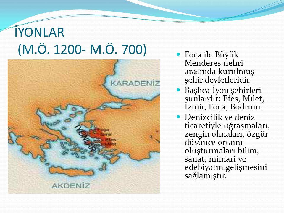 İYONLAR (M.Ö. 1200- M.Ö. 700) Foça ile Büyük Menderes nehri arasında kurulmuş şehir devletleridir.