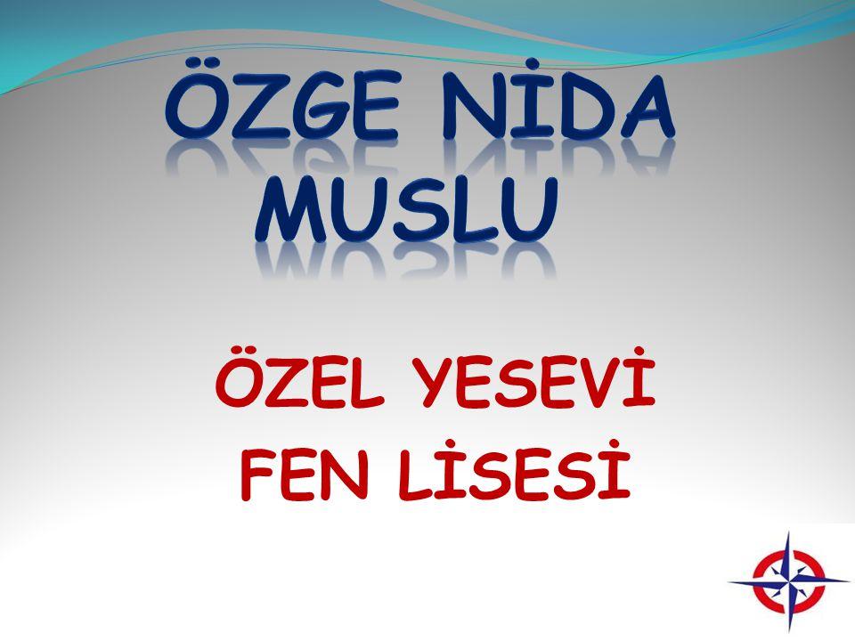 ÖZGE NİDA MUSLU ÖZEL YESEVİ FEN LİSESİ