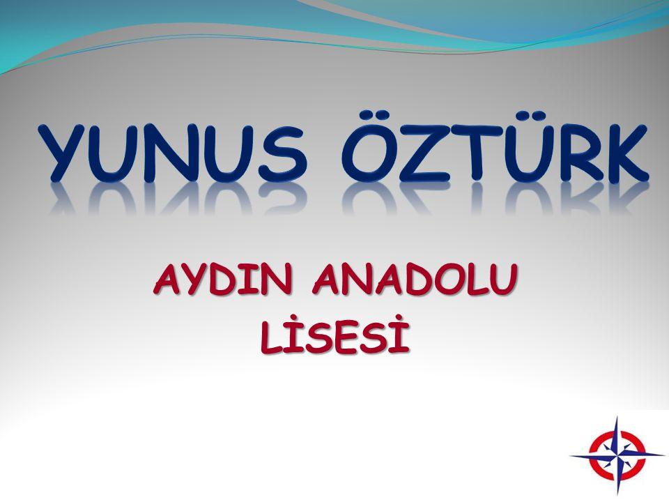 YUNUS ÖZTÜRK AYDIN ANADOLU LİSESİ