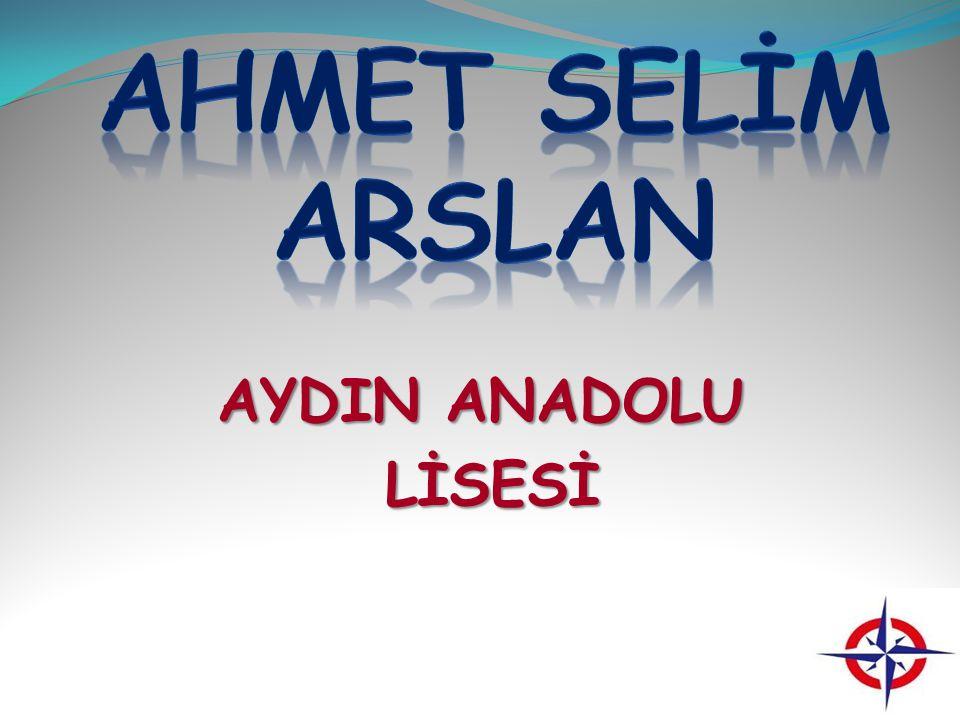 AHMET SELİM ARSLAN AYDIN ANADOLU LİSESİ