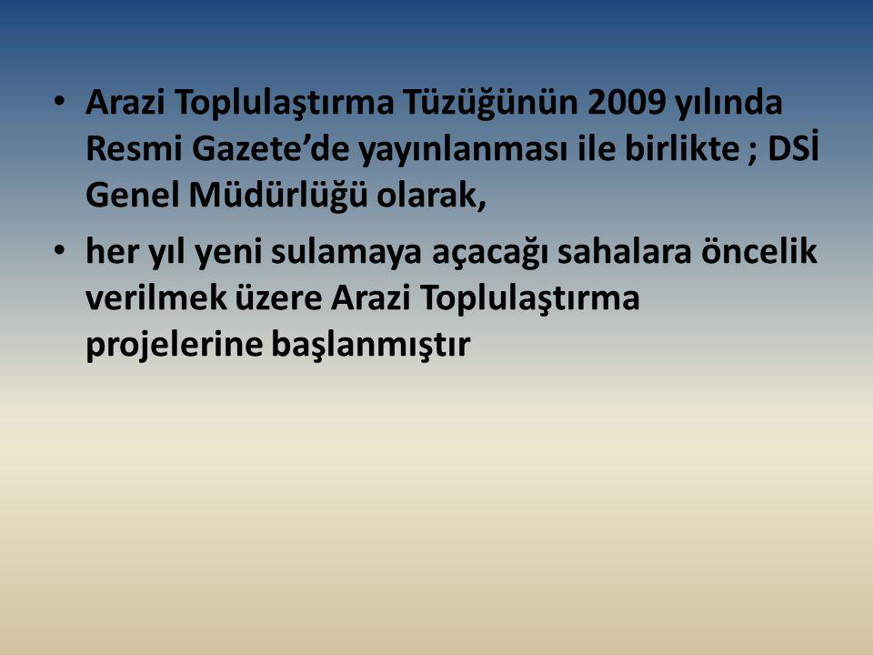 Arazi Toplulaştırma Tüzüğünün 2009 yılında Resmi Gazete'de yayınlanması ile birlikte ; DSİ Genel Müdürlüğü olarak,