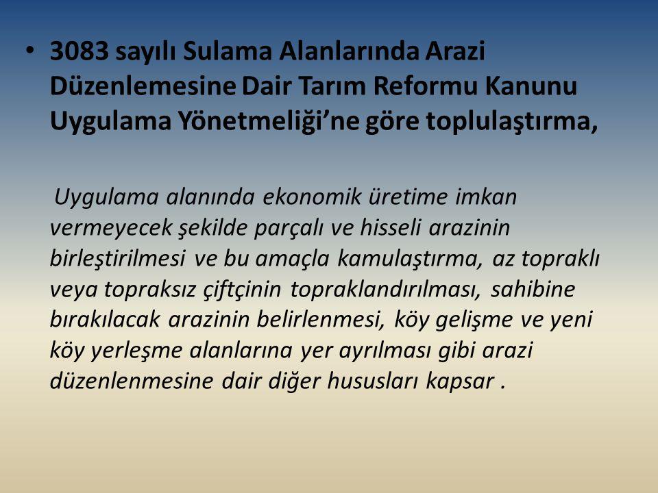 3083 sayılı Sulama Alanlarında Arazi Düzenlemesine Dair Tarım Reformu Kanunu Uygulama Yönetmeliği'ne göre toplulaştırma,