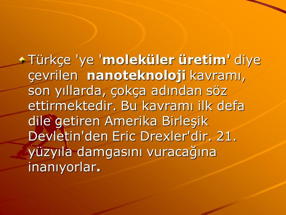 Türkçe ye moleküler üretim diye çevrilen nanoteknoloji kavramı, son yıllarda, çokça adından söz ettirmektedir.