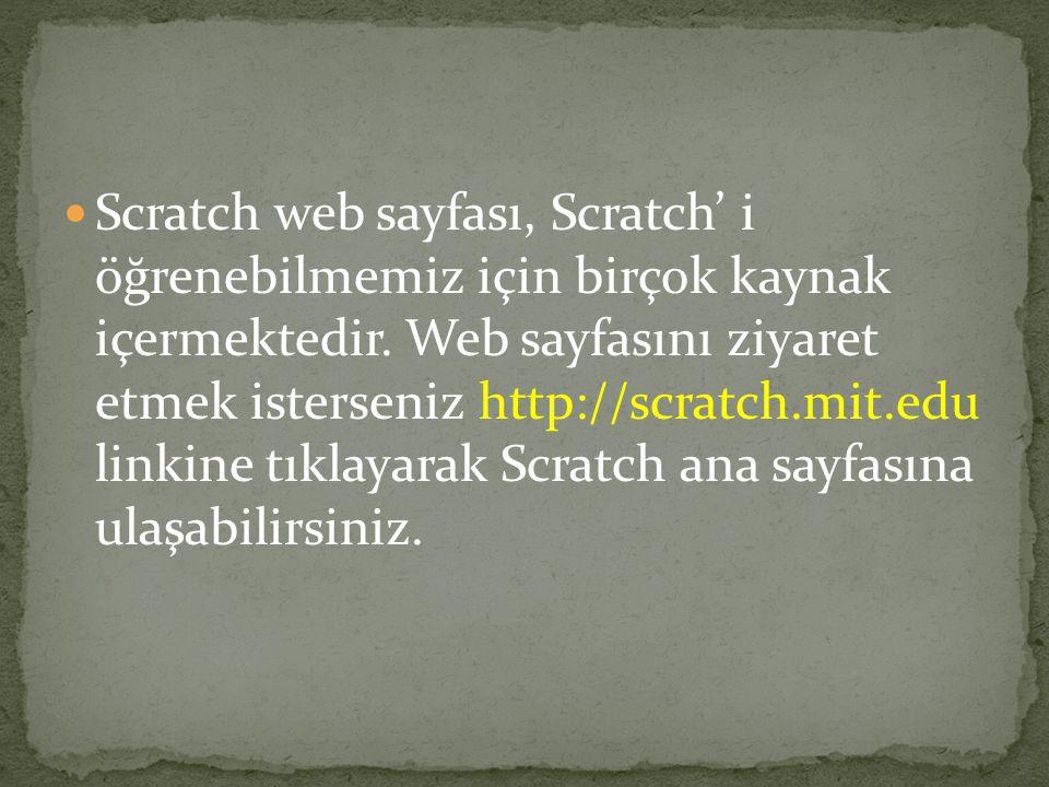 Scratch web sayfası, Scratch' i öğrenebilmemiz için birçok kaynak içermektedir.
