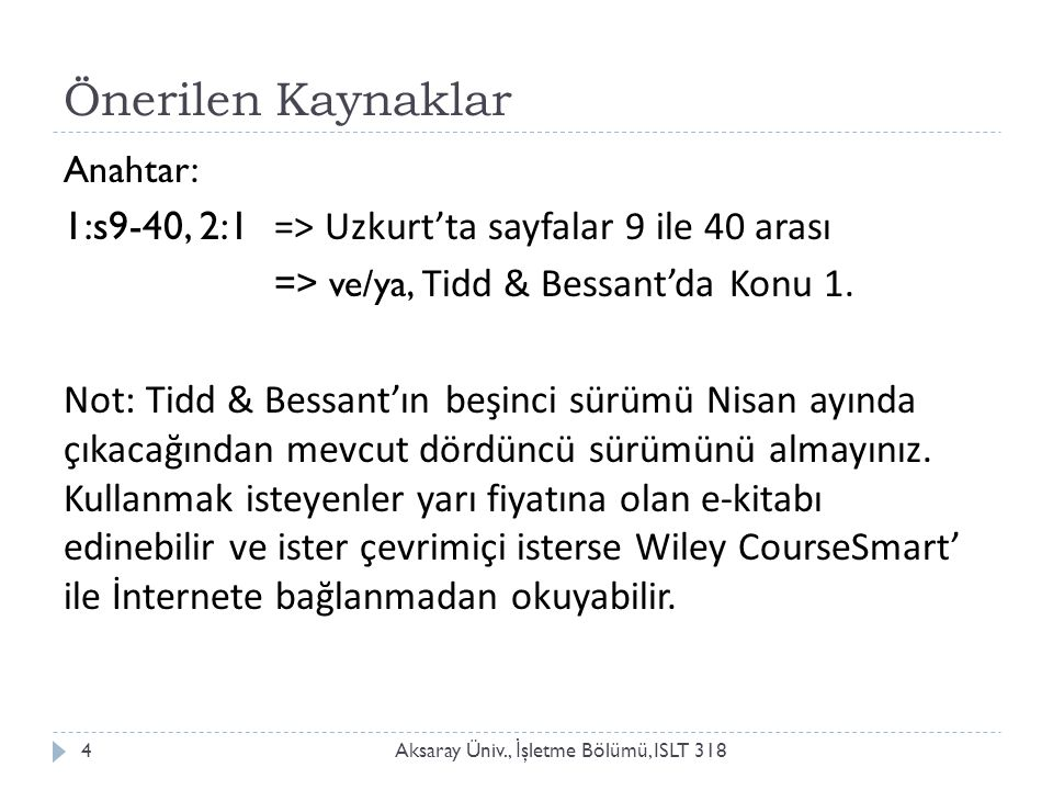 Önerilen Kaynaklar Anahtar: 1:s9-40, 2:1 => Uzkurt'ta sayfalar 9 ile 40 arası. => ve/ya, Tidd & Bessant'da Konu 1.
