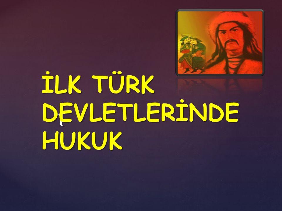İLK TÜRK DEVLETLERİNDE HUKUK