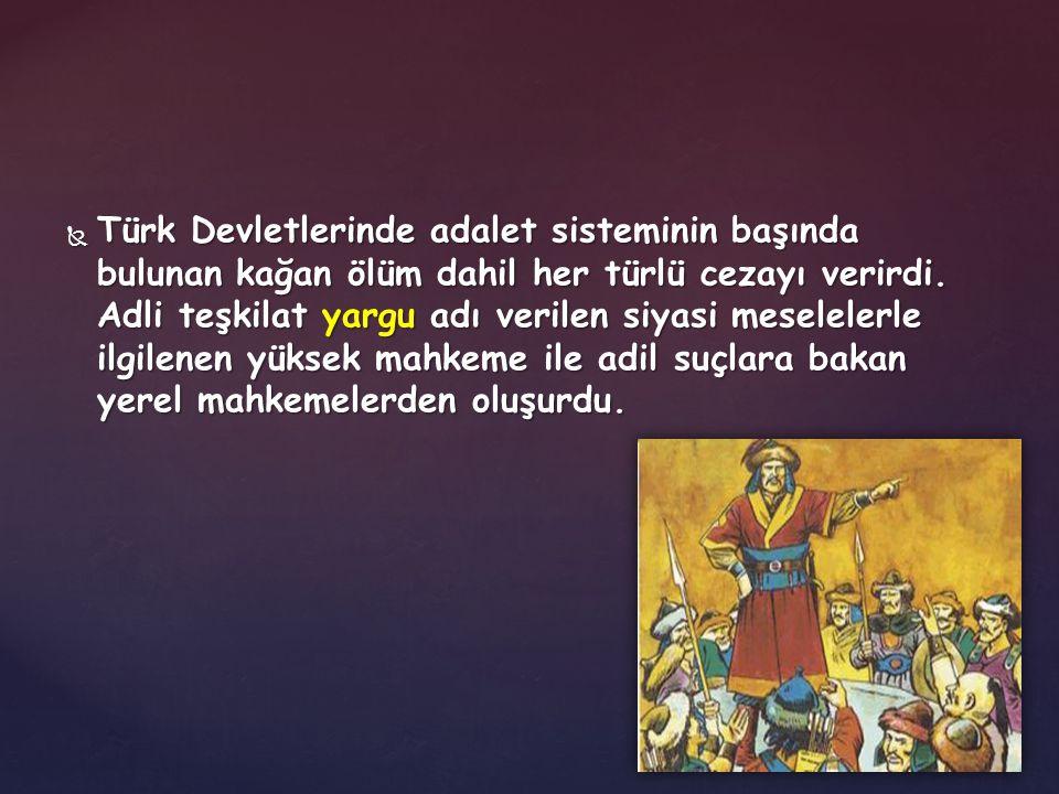 Türk Devletlerinde adalet sisteminin başında bulunan kağan ölüm dahil her türlü cezayı verirdi.