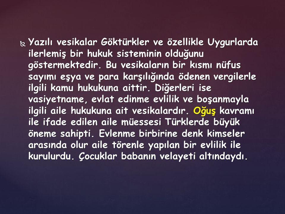 Yazılı vesikalar Göktürkler ve özellikle Uygurlarda ilerlemiş bir hukuk sisteminin olduğunu göstermektedir.
