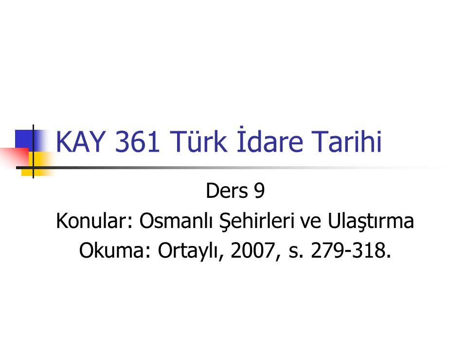 Konular: Osmanlı Şehirleri ve Ulaştırma