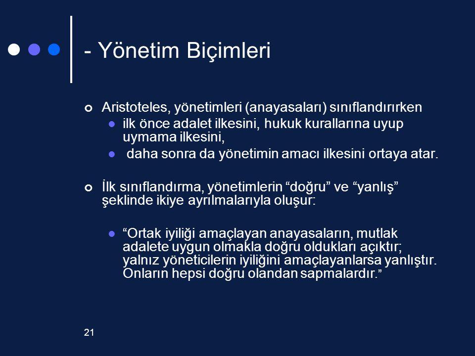 - Yönetim Biçimleri Aristoteles, yönetimleri (anayasaları) sınıflandırırken. ilk önce adalet ilkesini, hukuk kurallarına uyup uymama ilkesini,