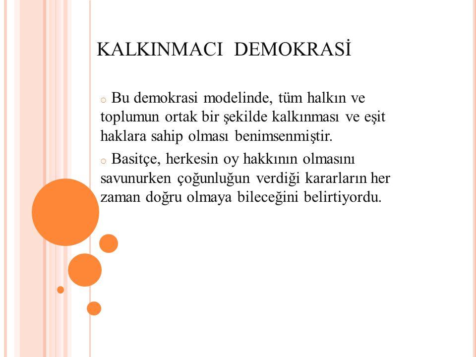 KALKINMACI DEMOKRASİ Bu demokrasi modelinde, tüm halkın ve toplumun ortak bir şekilde kalkınması ve eşit haklara sahip olması benimsenmiştir.