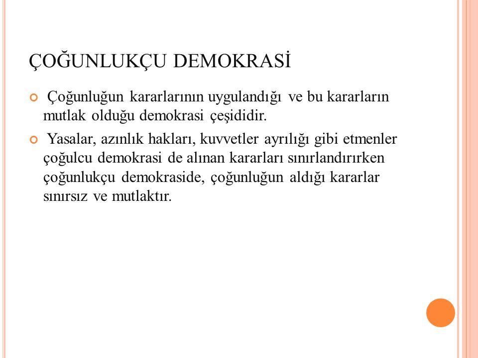 ÇOĞUNLUKÇU DEMOKRASİ Çoğunluğun kararlarının uygulandığı ve bu kararların mutlak olduğu demokrasi çeşididir.