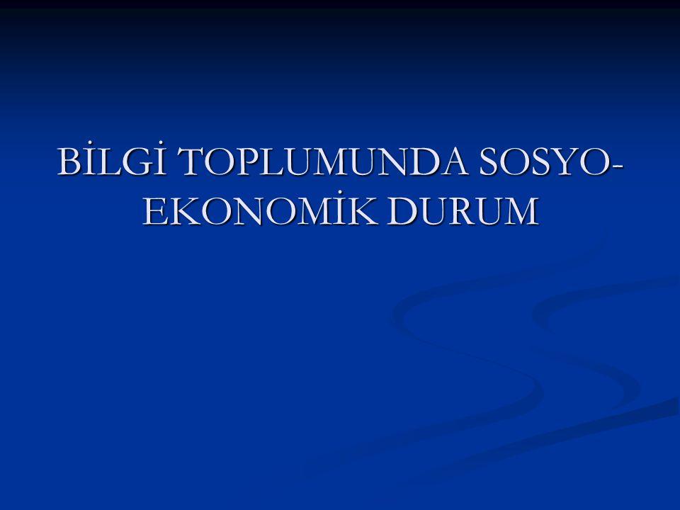 BİLGİ TOPLUMUNDA SOSYO-EKONOMİK DURUM