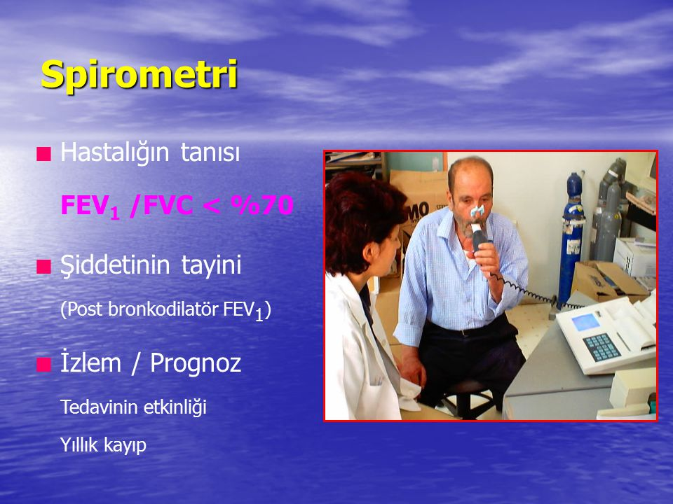 Spirometri Hastalığın tanısı FEV1 /FVC < %70